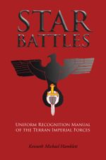 Star Battles : Uniform Recognition Manual of the Terran Imperial Forces - Kenneth Michael Hamblett