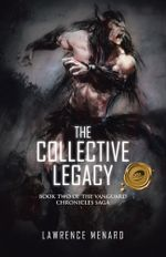 The Collective Legacy : Book Two of The Vanguard Chronicles Saga - Lawrence Menard