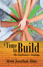 A Time to Build : The Cupbearer's Strategy - Atsen Jonathan Ahua
