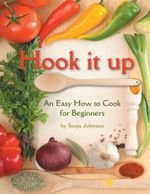 Hook it Up : An Easy How to Cook for Beginners - Sonja Johnson
