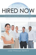 Hired Now : Your Guide to Creating Your Dream Career - Julian Phitzroye Martin II