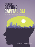 THINKING BEYOND CAPITALISM : AN AFRICAN AMERICAN ALTERNATIVE - CYNTHIA HAMILTON