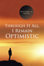 Through It All, I Remain Optimistic - Christopher A. Lavizzo