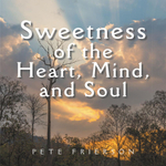Sweetness of the Heart, Mind, and Soul - Pete Frierson