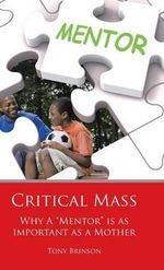Critical Mass : Why a Mentor Is as Important as a Mother - Tony Brinson