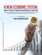 A New Economic System : Guide to Debt Elimination and Wealth Creation - Yusef Rashid DeLaine
