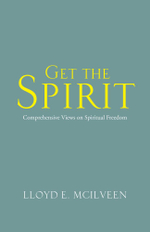 Get the Spirit : Comprehensive Views on Spiritual Freedom - Lloyd E. McIlveen