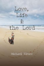 Love, Life & the Lord - Michael Kieser