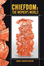 CHIEFDOM : THE WOMEN'S WORLD - SAMUEL ADENTWI BENTUM