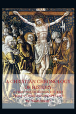 A Christian Chronology of History : A Time Line of Human History from a Christian Prospective -