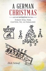 A German Christmas : Forest Hill Park Clifton, N.J. as Farmland - Dick Schoof