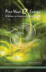Pine-Wave Energy : A Guide to Conflict Resolution - Robert J. Norton Ph.D.