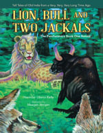 Lion, Bull and Two Jackals : The Panchatantra Book One Retold - Narindar Uberoi Kelly