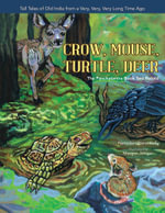 Crow, Mouse, Turtle, Deer : The Panchatantra Book Two Retold - Narindar Uberoi Kelly