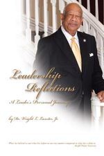 Leadership Reflections : A Leader's Personal Journey - Dr. Wright L. Lassiter Jr.
