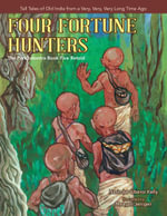 Four Fortune Hunters : The Panchatantra Book Five Retold - Narindar Uberoi Kelly