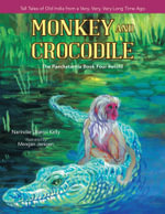 Monkey and Crocodile : The Panchatantra Book Four Retold - Narindar Uberoi Kelly