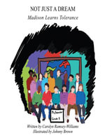 Not Just a Dream : Madison Learns Tolerance - Carolyn Ramsey-Williams