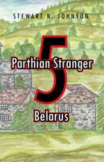 Parthian Stranger 5 : Belarus - Stewart N. Johnson