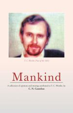 Mankind : A Collection of Opinions and Musings Attributed to T. C. Worthe, by C. N. Cantelon - C. N. Cantelon