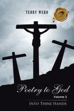 Poetry to God : Volume 3: Into Thine Hands - Terry Webb