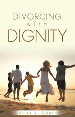 Divorcing with Dignity - Elise I. Guari