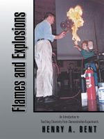 Flames and Explosions : An Introduction to Teaching Chemistry from Demonstration-Experiments - HENRY A. BENT