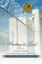 Poetry to God : Volume 4: Prison Praise Cry's From Behind The Wall - Terry Webb