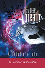 The Deep Breath : A Paladin's Tale - Dr. Anthony G. Johnson