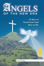 Angels of the New Era : 33 Days to Teach Your Soul How to Fly - Guy Murphy