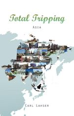 Total Tripping : Asia - CARL LAHSER