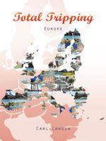 Total Tripping : Europe - CARL LAHSER