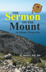 THE SERMON ON THE MOUNT : An Islamic Perspective - MD, David S. Bell