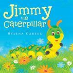 Jimmy the Caterpillar - Helena Carter