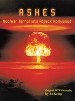 ASHES : Nuclear Terrorists Attack Hollywood - JA Kemp