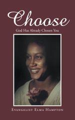 Choose : God Has Already Chosen You - Evangelist Elma Hampton