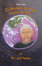 El Mundo de Noe (Noe's World) : In Art and Poetry - Noe Lara