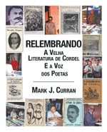 Relembrando-A Velha Literatura de Cordel E a Voz DOS Poetas - Mark J. Curran