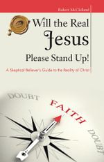 Will the Real Jesus Please Stand Up! : A Skeptical Believer's Guide to the Reality of Christ - Robert McClelland
