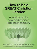 How to be a GREAT Christian Leader : A Workbook for New and Aspiring Leaders in Ministry -  M. Obaseki & Church Girl Books