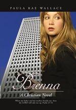 Brenna : A Christian Novel - Paula Rae Wallace