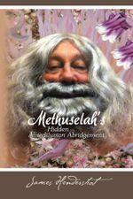 Methuselah's Hidden Antediluvian Abridgement - James Hendershot