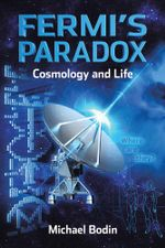 FERMI'S PARADOX Cosmology and Life - Michael Bodin
