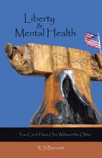 Liberty & Mental Health : You Can't Have One Without the Other - R S Bennett