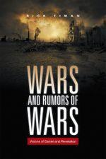 WARS AND RUMORS OF WARS : Visions of Daniel and Revelation - RICK FIMAN