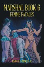 Marshal Book 6 : Femme Fatales - Harvey O. Minnick Jr.