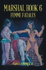 Marshal Book 6 : Femme Fatales - Harvey O Minnick Jr