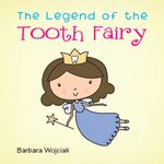 The Legend of the Tooth Fairy - Barbara Wojciak