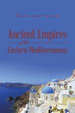 Ancient Empires of the Eastern Mediterranean - Ronald Joseph Tocchini