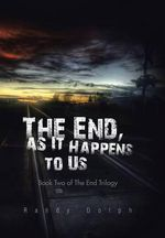 The End, as It Happens to Us : Book Two of the End Trilogy - Randy Dolph